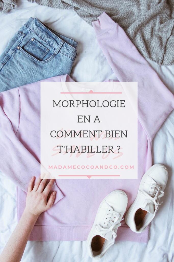 Morphologie en A comment t'habiller